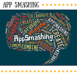 App Smashing: Combining Apps for Innovative Student Projects